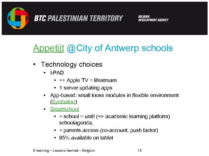 Appetijt @City of Antwerp schools • Technology choices • I-PAD • ++ Apple TV