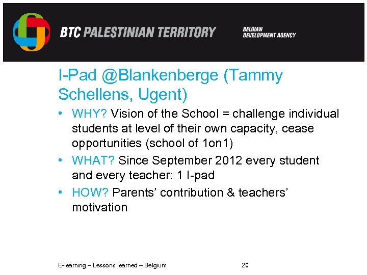 I-Pad @Blankenberge (Tammy Schellens, Ugent) • WHY? Vision of the School = challenge individual