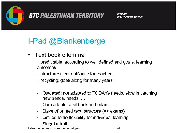 I-Pad @Blankenberge • Text book dilemma + predictable: according to well defined end goals,