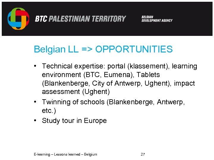Belgian LL => OPPORTUNITIES • Technical expertise: portal (klassement), learning environment (BTC, Eumena), Tablets