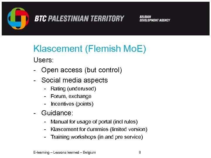 Klascement (Flemish Mo. E) Users: - Open access (but control) - Social media aspects
