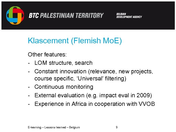 Klascement (Flemish Mo. E) Other features: - LOM structure, search - Constant innovation (relevance,