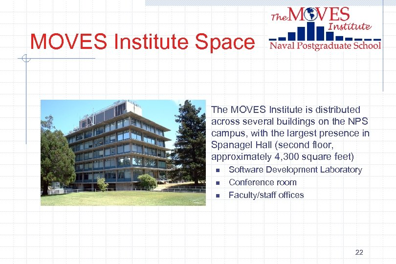 MOVES Institute Space The MOVES Institute is distributed across several buildings on the NPS