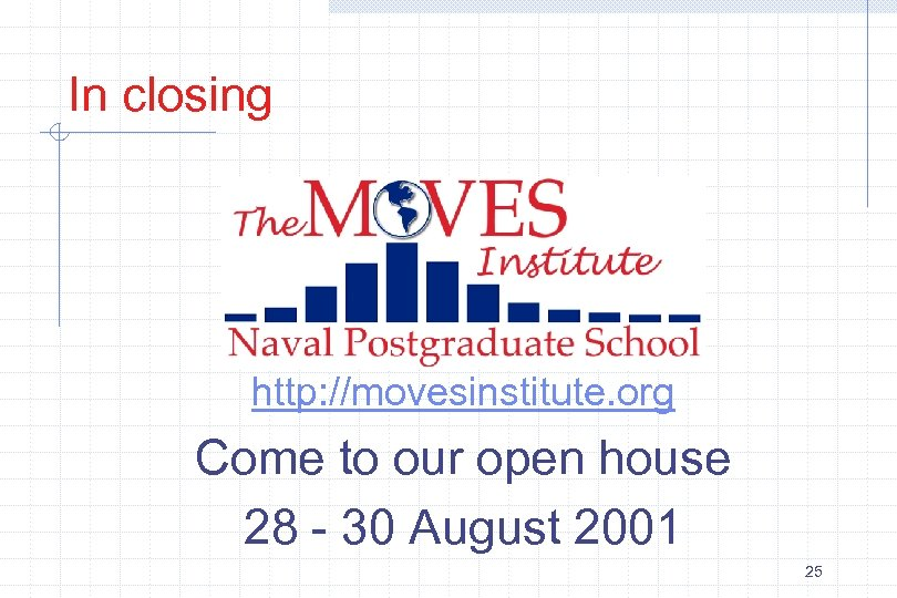 In closing http: //movesinstitute. org Come to our open house 28 - 30 August