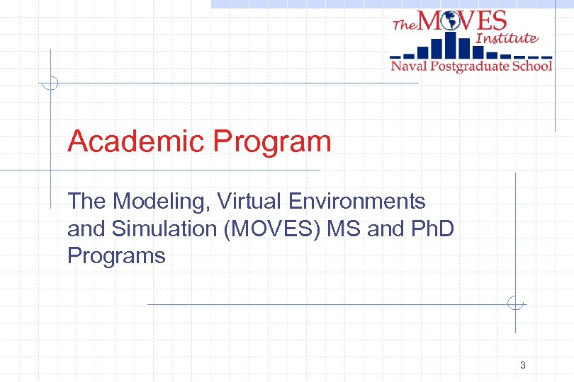 Academic Program The Modeling, Virtual Environments and Simulation (MOVES) MS and Ph. D Programs