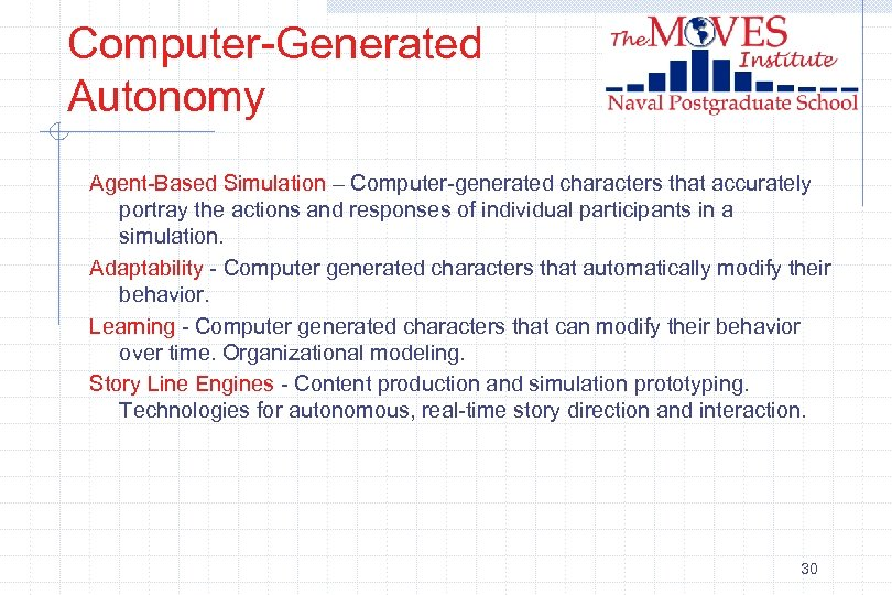Computer-Generated Autonomy Agent-Based Simulation – Computer-generated characters that accurately portray the actions and responses