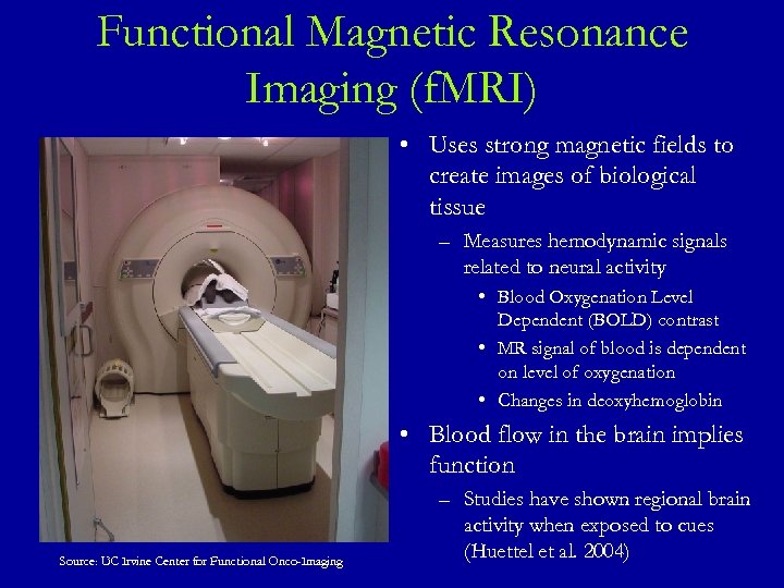 Functional Magnetic Resonance Imaging (f. MRI) • Uses strong magnetic fields to create images