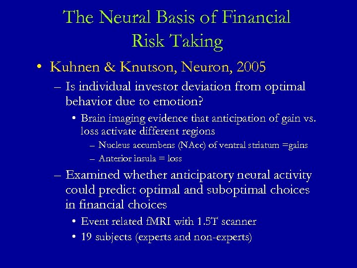 The Neural Basis of Financial Risk Taking • Kuhnen & Knutson, Neuron, 2005 –