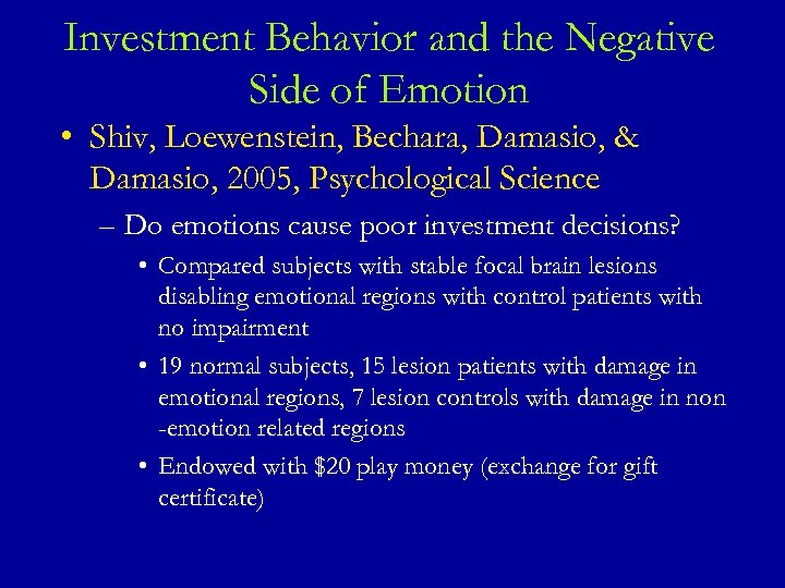 Investment Behavior and the Negative Side of Emotion • Shiv, Loewenstein, Bechara, Damasio, &