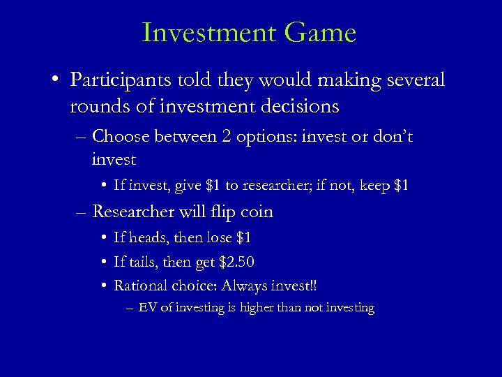 Investment Game • Participants told they would making several rounds of investment decisions –