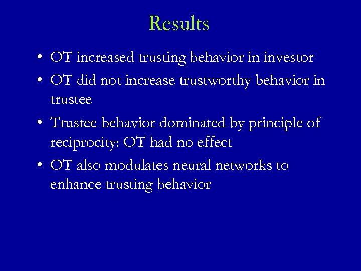 Results • OT increased trusting behavior in investor • OT did not increase trustworthy