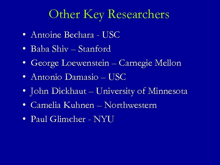 Other Key Researchers • • Antoine Bechara - USC Baba Shiv – Stanford George