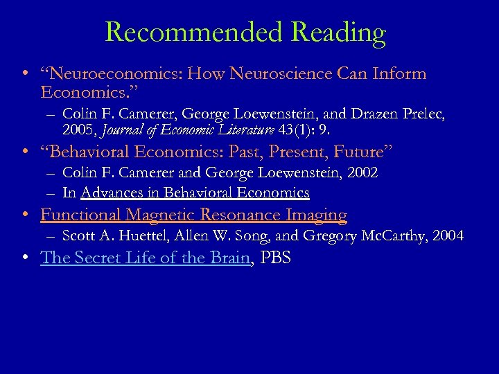 "Recommended Reading • ""Neuroeconomics: How Neuroscience Can Inform Economics. "" – Colin F. Camerer,"