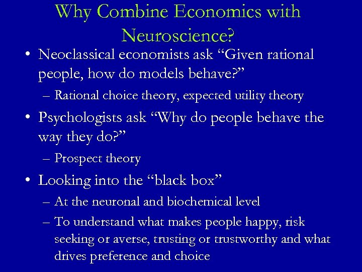 """Why Combine Economics with Neuroscience? • Neoclassical economists ask """"Given rational people, how do"""