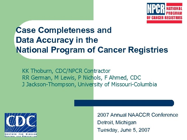 Case Completeness and Data Accuracy in the National Program of Cancer Registries KK Thoburn,