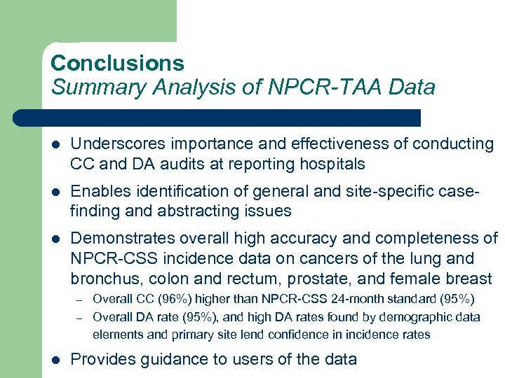 Conclusions Summary Analysis of NPCR-TAA Data l Underscores importance and effectiveness of conducting CC