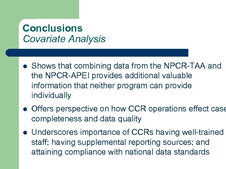 Conclusions Covariate Analysis l Shows that combining data from the NPCR-TAA and the NPCR-APEI