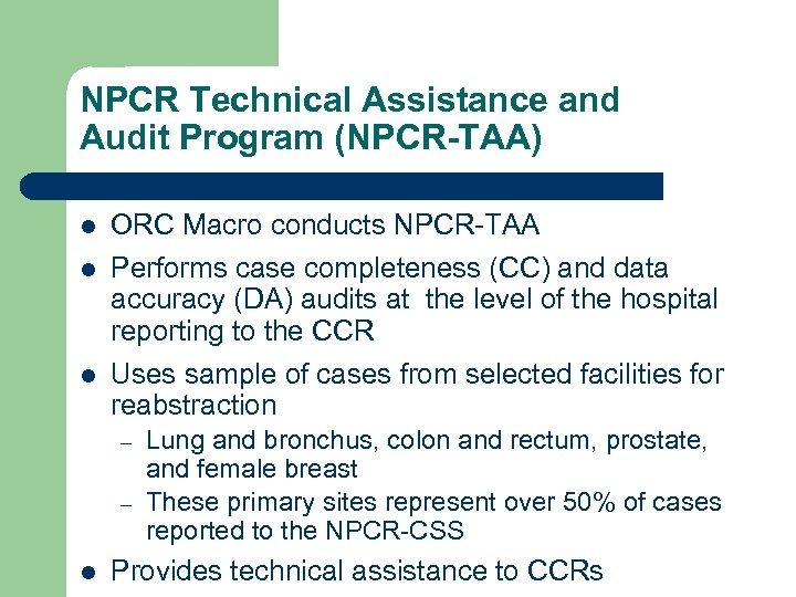 NPCR Technical Assistance and Audit Program (NPCR-TAA) l l l ORC Macro conducts NPCR-TAA