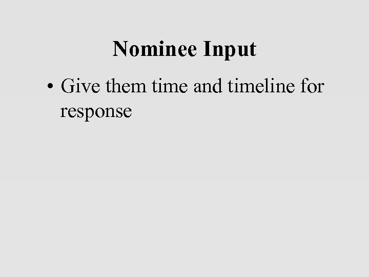 Nominee Input • Give them time and timeline for response