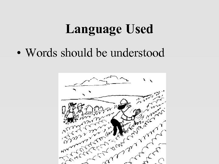 Language Used • Words should be understood