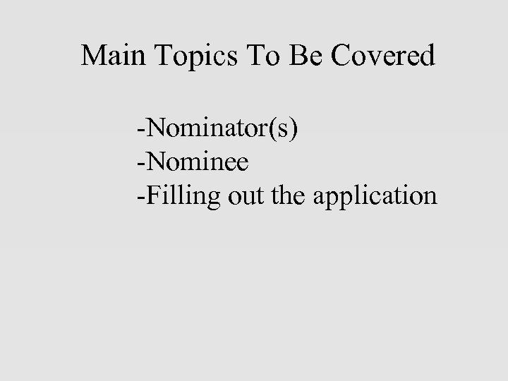 Main Topics To Be Covered -Nominator(s) -Nominee -Filling out the application