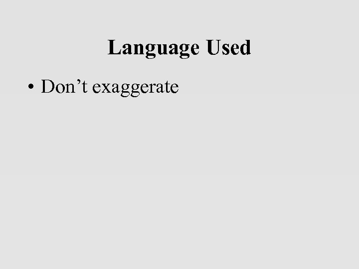 Language Used • Don't exaggerate