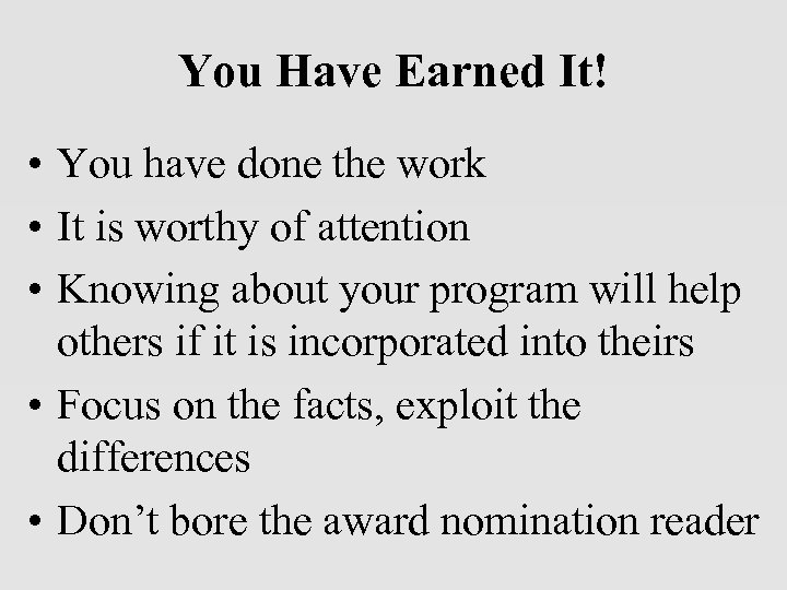You Have Earned It! • You have done the work • It is worthy