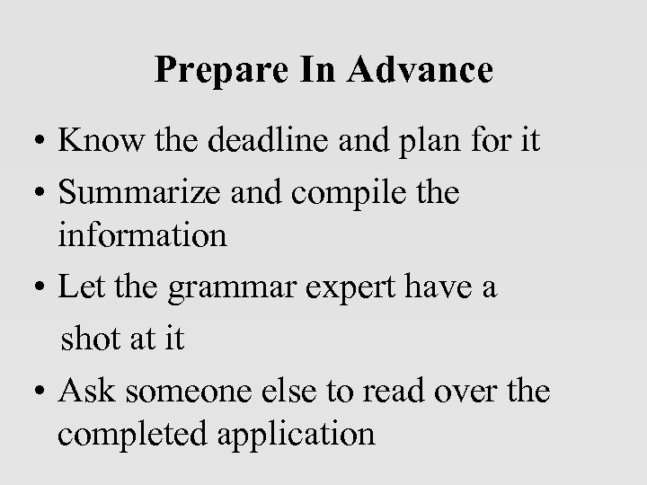 Prepare In Advance • Know the deadline and plan for it • Summarize and