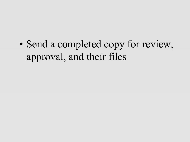• Send a completed copy for review, approval, and their files