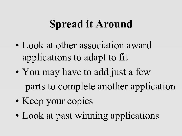 Spread it Around • Look at other association award applications to adapt to fit