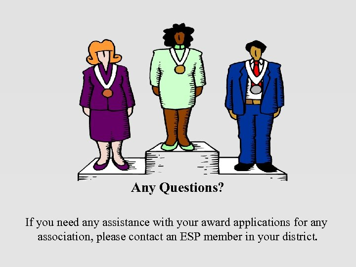 Any Questions? If you need any assistance with your award applications for any association,