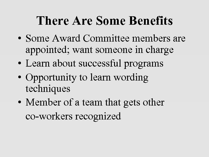 There Are Some Benefits • Some Award Committee members are appointed; want someone in