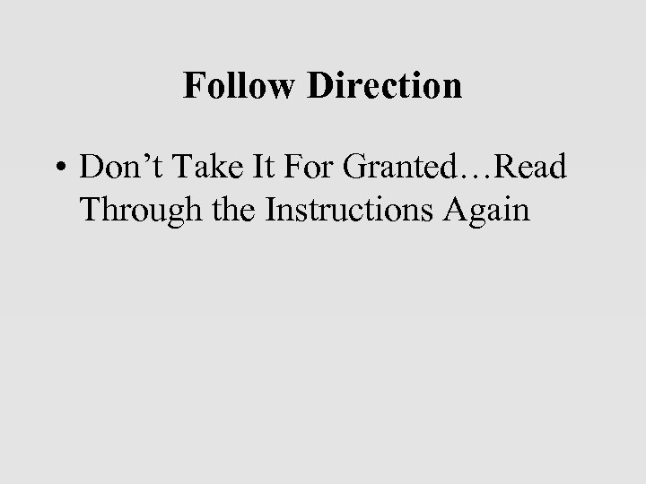 Follow Direction • Don't Take It For Granted…Read Through the Instructions Again