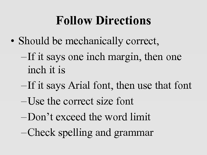 Follow Directions • Should be mechanically correct, – If it says one inch margin,