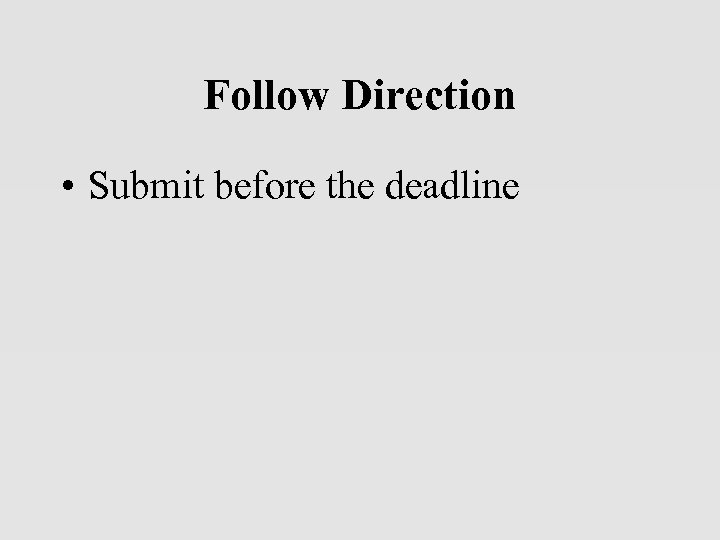 Follow Direction • Submit before the deadline
