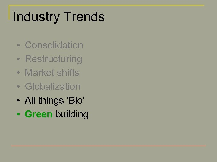 Industry Trends • • • Consolidation Restructuring Market shifts Globalization All things 'Bio' Green