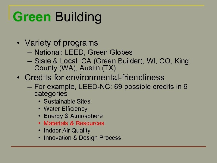 Green Building • Variety of programs – National: LEED, Green Globes – State &