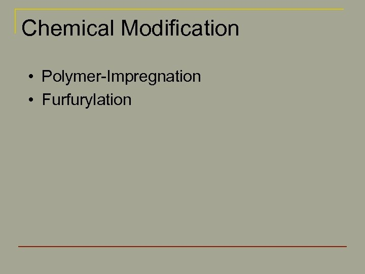 Chemical Modification • Polymer-Impregnation • Furfurylation