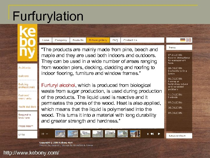 "Furfurylation ""The products are mainly made from pine, beech and maple and they are"