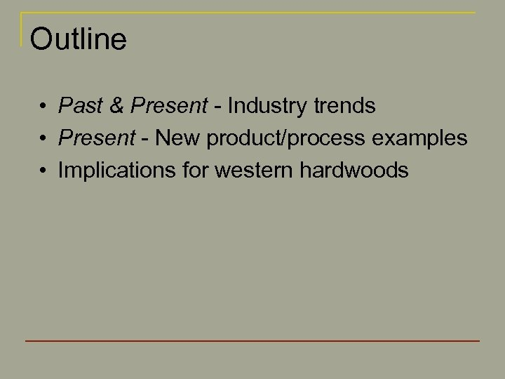 Outline • Past & Present - Industry trends • Present - New product/process examples
