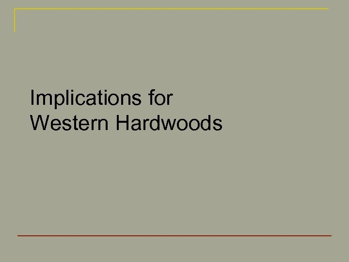 Implications for Western Hardwoods