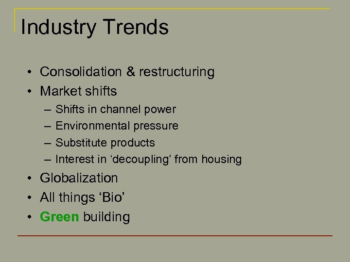 Industry Trends • Consolidation & restructuring • Market shifts – – Shifts in channel