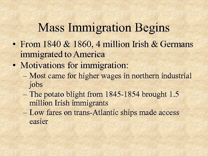 explain why there was mass immigration The story of roman catholicism in the nineteenth century is the story of immigration until about 1845, the roman catholic population of the united states was a small minority of mostly english catholics, who were often quite socially accomplished but when several years of devastating potato famine.