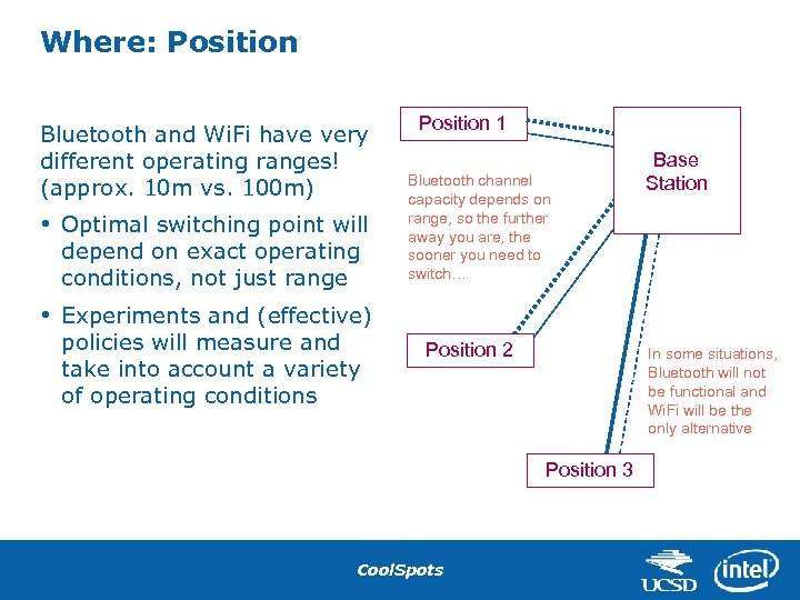 Where: Position Bluetooth and Wi. Fi have very different operating ranges! (approx. 10 m