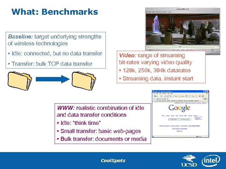 What: Benchmarks Baseline: target underlying strengths of wireless technologies • Idle: connected, but no