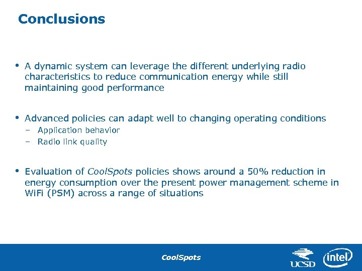 Conclusions • A dynamic system can leverage the different underlying radio characteristics to reduce