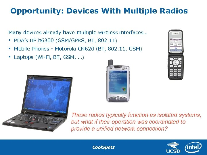 Opportunity: Devices With Multiple Radios Many devices already have multiple wireless interfaces… • •