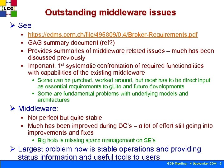 Outstanding middleware issues Ø See https: //edms. cern. ch/file/495809/0. 4/Broker-Requirements. pdf § GAG summary
