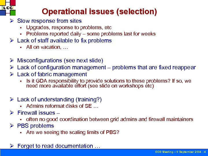 Operational issues (selection) Ø Slow response from sites § § Upgrades, response to problems,