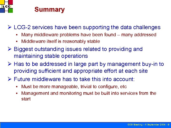 Summary Ø LCG-2 services have been supporting the data challenges Many middleware problems have